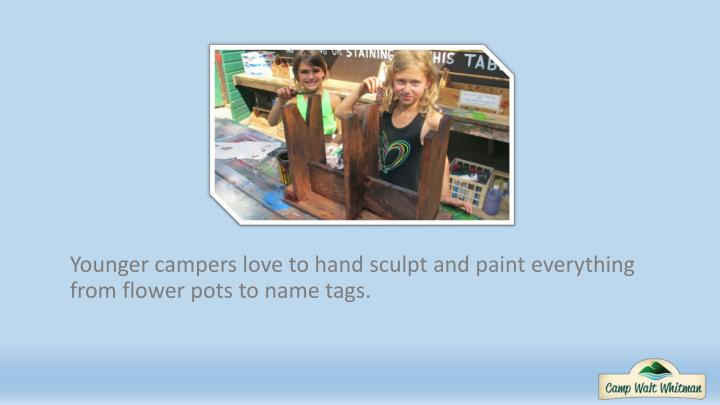 Younger campers love to hand sculpt and paint everything from flower pots to name tags.