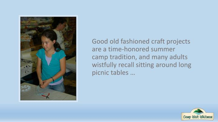 Good old fashioned craft projects are a time-honored summer camp tradition, and many adults wistfully recall sitting around long picnic tables