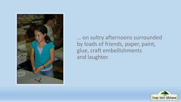 … on sultry afternoons surrounded by loads of friends, paper, paint, glue, craft embellishments