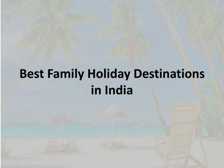 best family holiday destinations in india n.