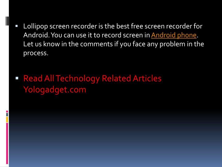 Lollipop screen recorder is the best free screen recorder for Android. You can use it to record screen in
