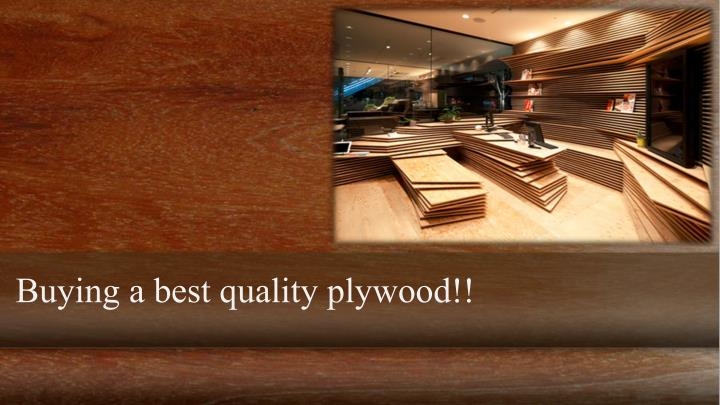 Buying a best quality plywood!!