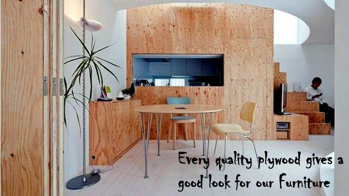 Every quality plywood gives a good look for our Furniture
