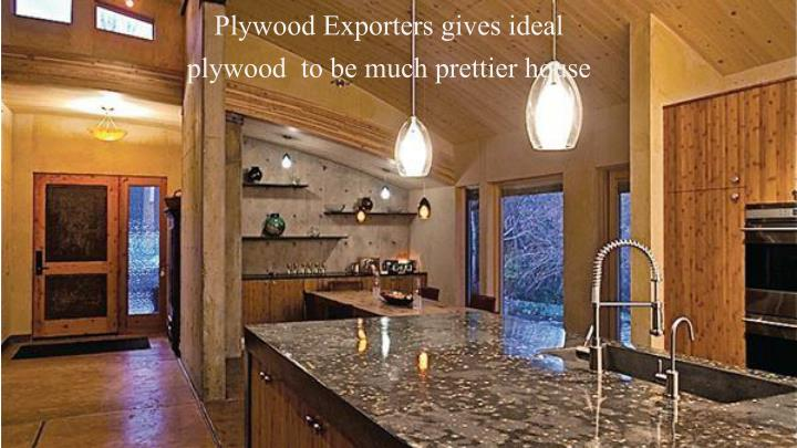 Plywood Exporters gives ideal plywood  to be much prettier house