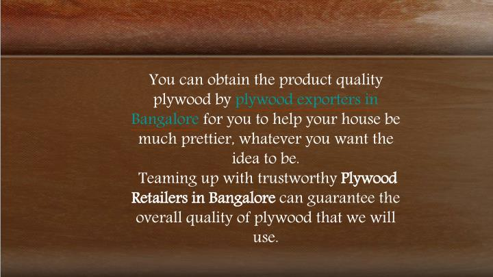You can obtain the product quality plywood by