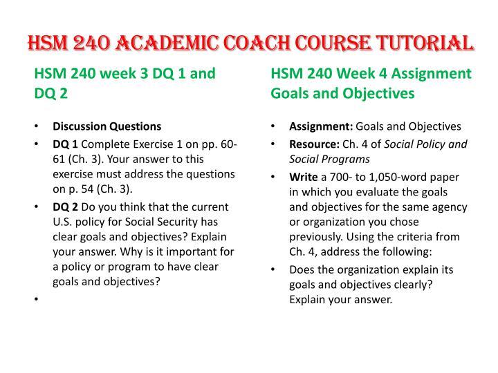 hsm 240 goals and objectives Hsm 240 week 4 assignment goals and objectives hsm 240 week 5 checkpoint benefit types are the goals and objectives long term or short term.