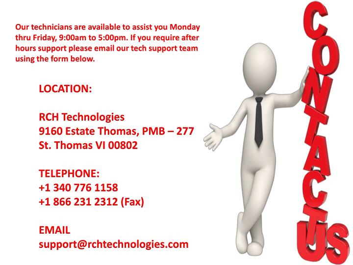 Our technicians are available to assist you Monday thru Friday, 9:00am to 5:00pm. If you require after hours support please email our tech support team using the form below.