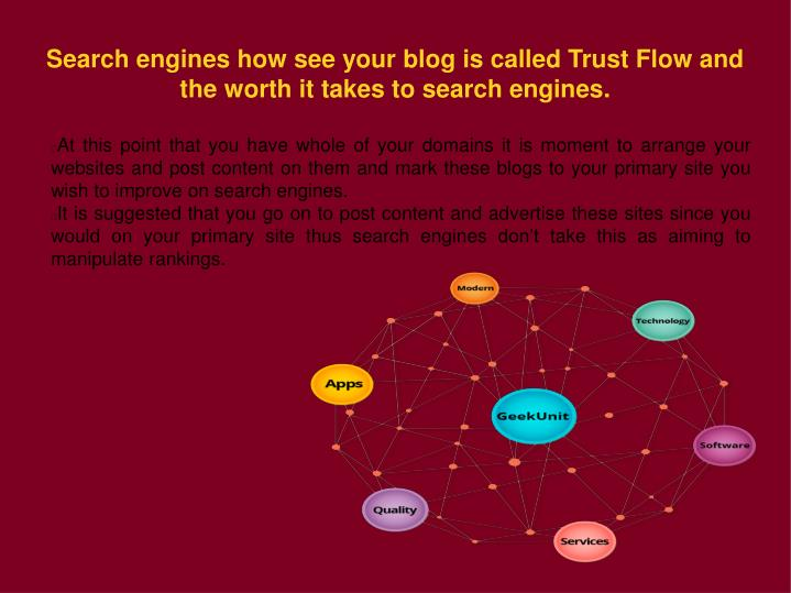 Search engines how see your blog is called Trust Flow and the worth it takes to search engines.