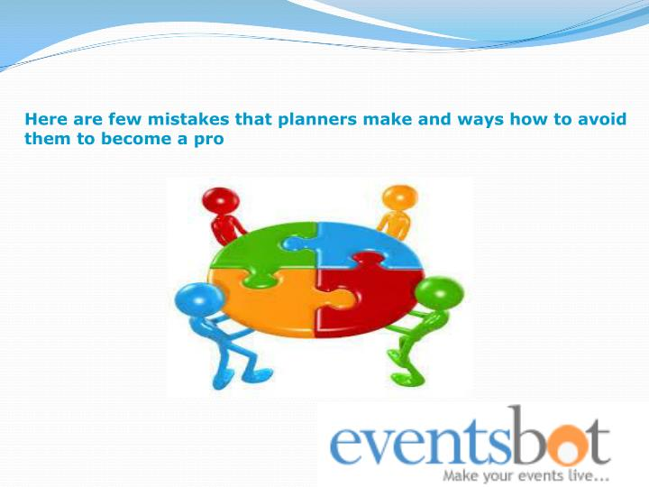 Here are few mistakes that planners make and ways how to avoid