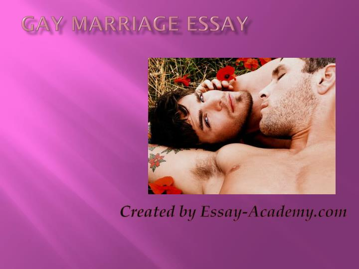 essays opposing gay marriage Gay marriage should be legalized because it is uncivilized and unmerited our civil rights and the constitution give us many liberties one of our civil liberties is the pursuit of happiness, which homosexual people are not allowed to chase they cannot be married to the person they love and it.