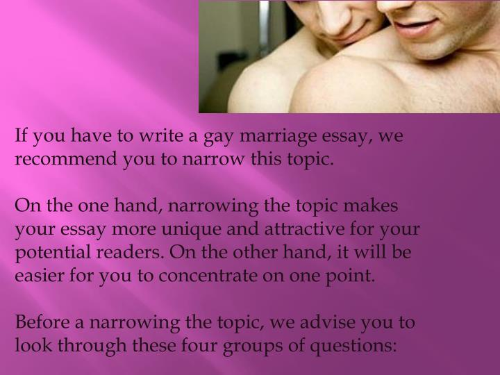 argumentative essay supporting gay marriage This argumentative essay on gay marriage will explore both sides on the debate of gay and lesbian marriages , gay marriage argumentative essay, gay marriage.