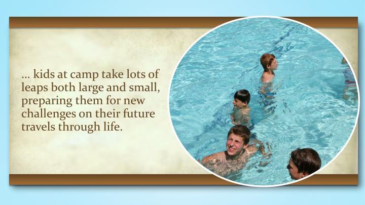 … kids at camp take lots of