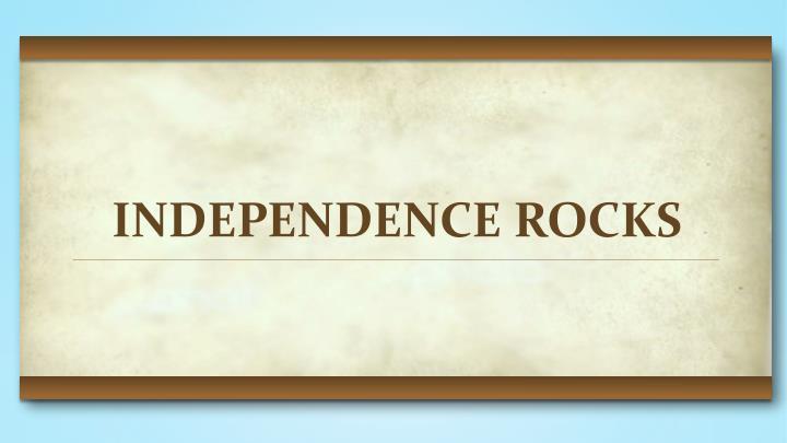 INDEPENDENCE ROCKS