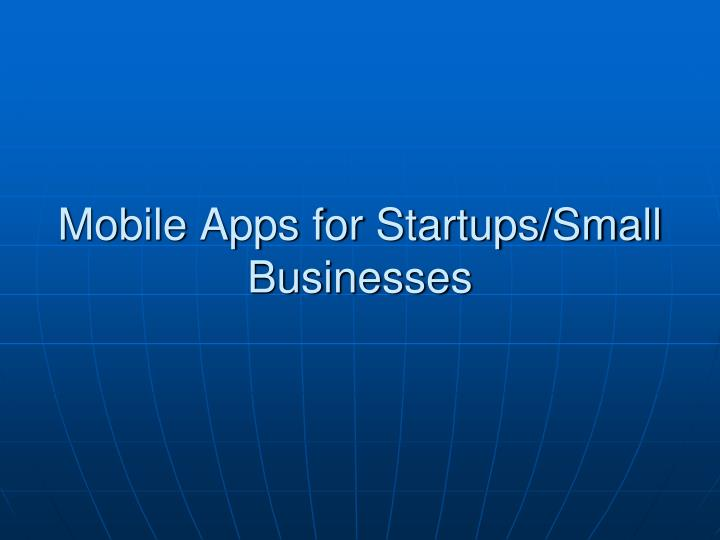 Mobile apps for startups small businesses