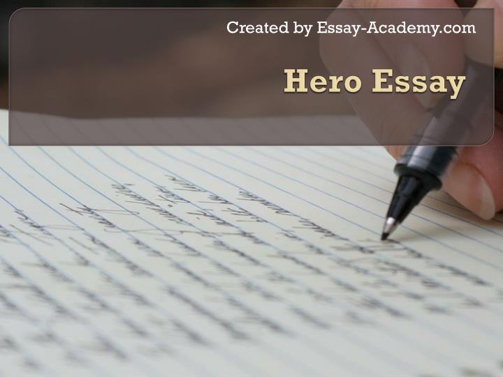description of a hero essay Essay on oedipus the king: a tragic hero 756 words | 4 pages a tragic hero, as defined by aristotle, is a man who is great but also terribly flawed, who experiences misfortunes while still remaining admirable to the audience at the end of the play.