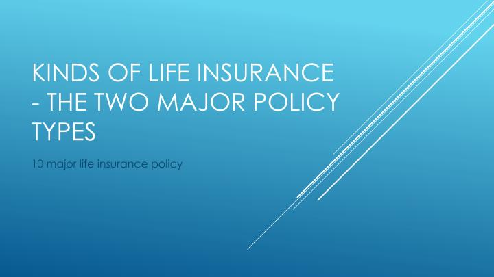 kinds of life insurance the two major policy types n.