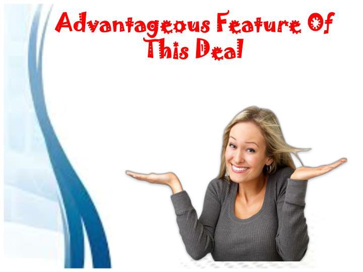 Advantageous Feature