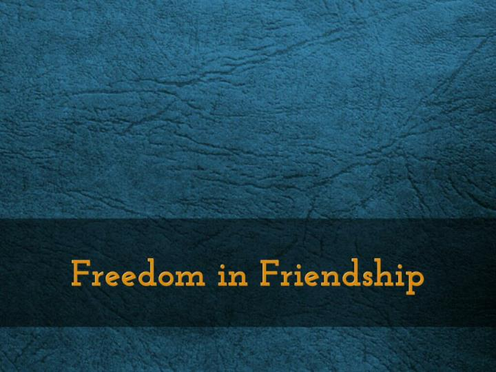 Freedom in friendship