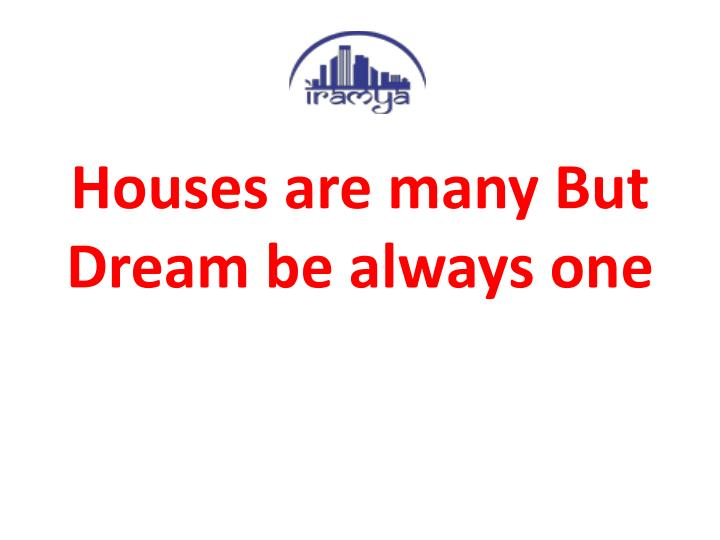 Houses are many but dream be always one