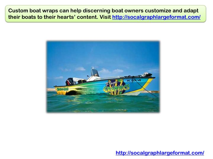 Custom boat wraps can help discerning boat owners customize and adapt their boats to their hearts' content. Visit