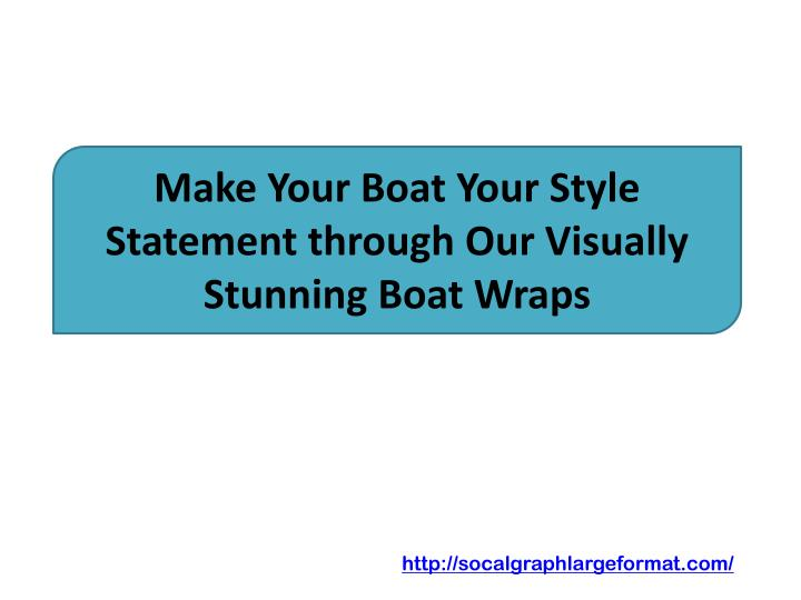 make your boat your style statement through our visually stunning boat wraps n.
