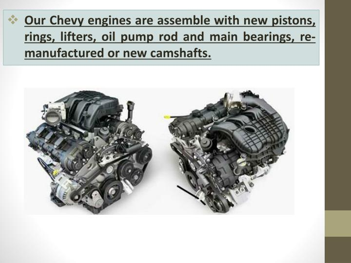 Our Chevy engines are assemble with new pistons, rings, lifters, oil pump rod and main bearings, re-...