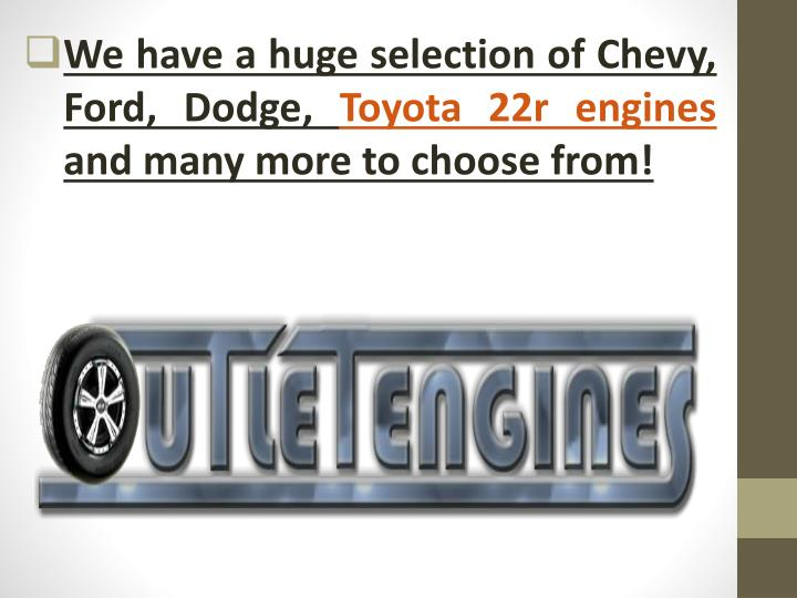 We have a huge selection of Chevy, Ford, Dodge,
