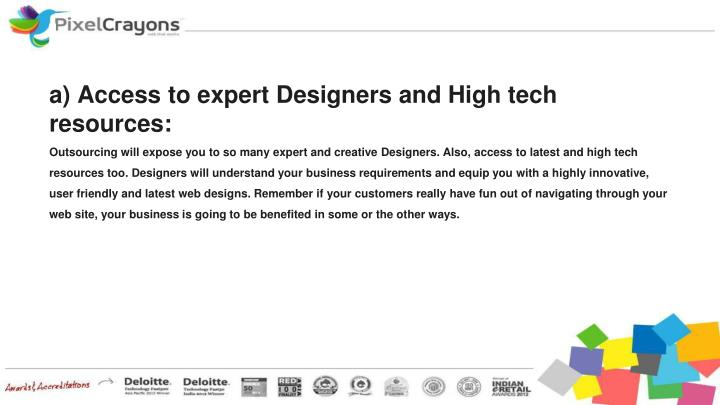 a) Access to expert Designers and High tech resources: