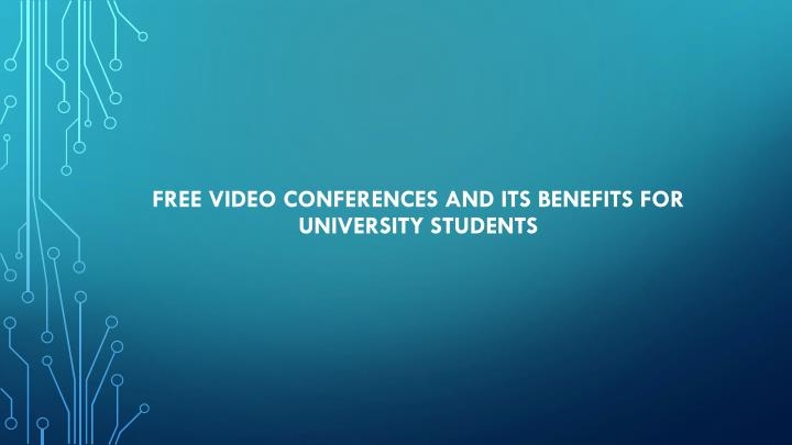 free video conferences and its benefits for university students n.