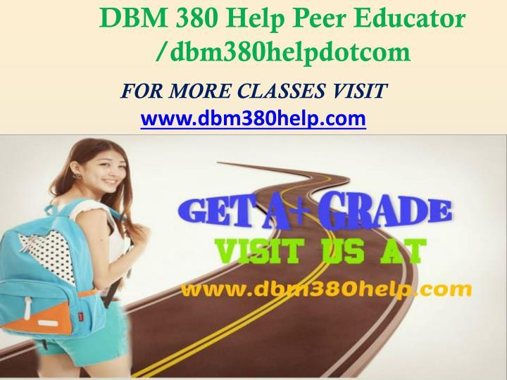 DBM 380 Help Peer Educator /dbm380helpdotcom