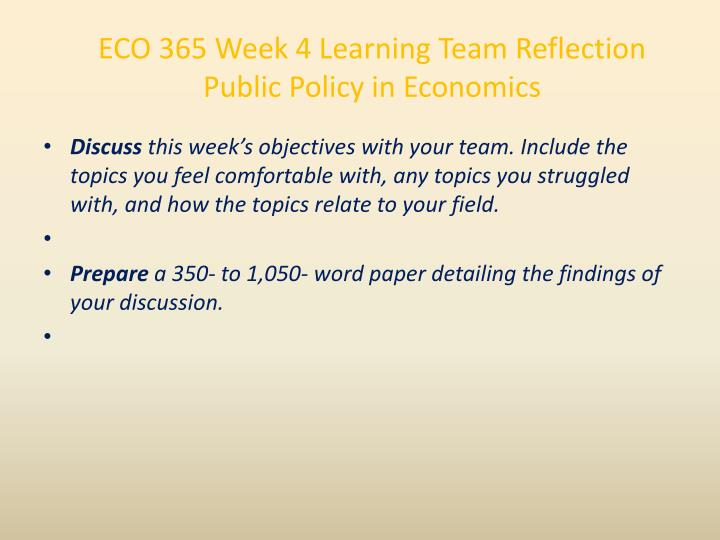ECO 365 Week 4 Learning Team Reflection Public Policy in Economics
