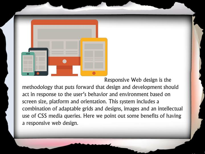 Responsive Web design is the methodology that puts forward that design and development should ac...