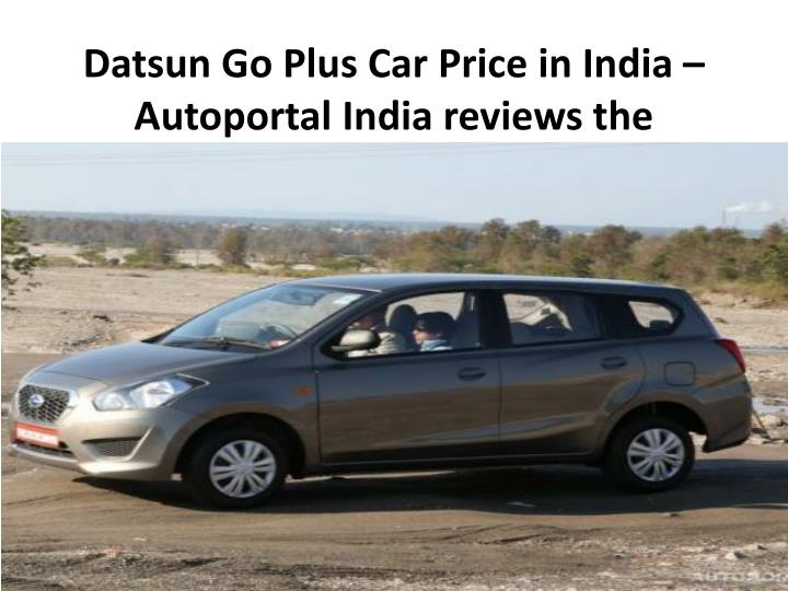 datsun go plus car price in india autoportal india reviews the cheapest muv in india n.