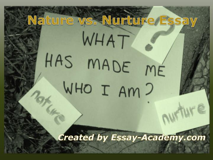 Ppt nature vs nurture essay powerpoint presentation id 7258945 - Nurture images download ...