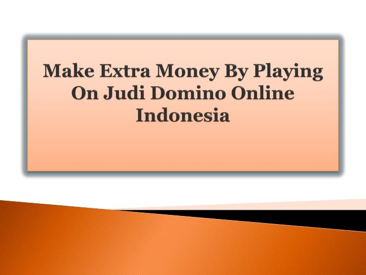 make extra money by playing on judi domino online indonesia n.
