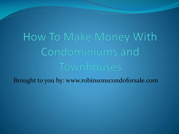 how to make money with condominiums and townhouses n.