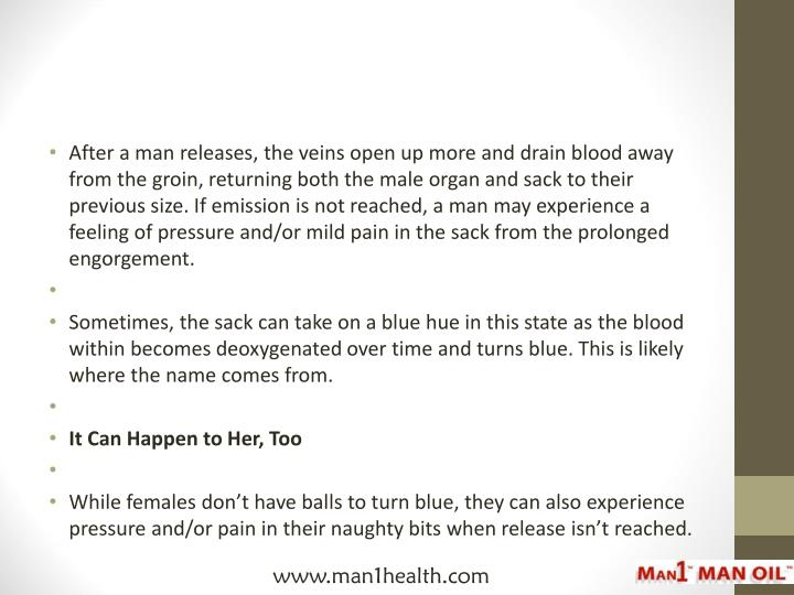 After a man releases, the veins open up more and drain blood away from the groin, returning both the...