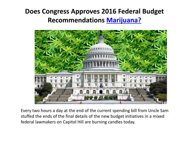Does congress approves 2016 federal budget recommendations marijuana