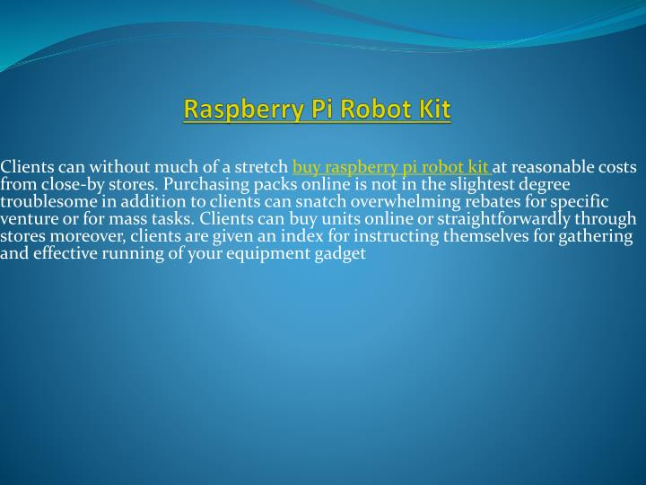 Clients can without much of a stretch buy raspberry pi robot kit at reasonable costs