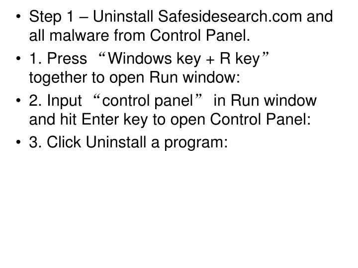 Step 1 – Uninstall Safesidesearch.com and all malware from Control Panel.