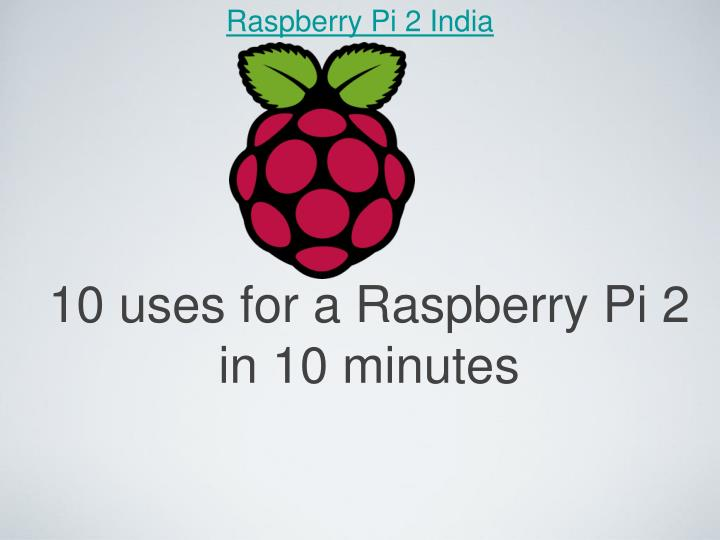 10 uses for a raspberry pi 2 in 10 minutes n.