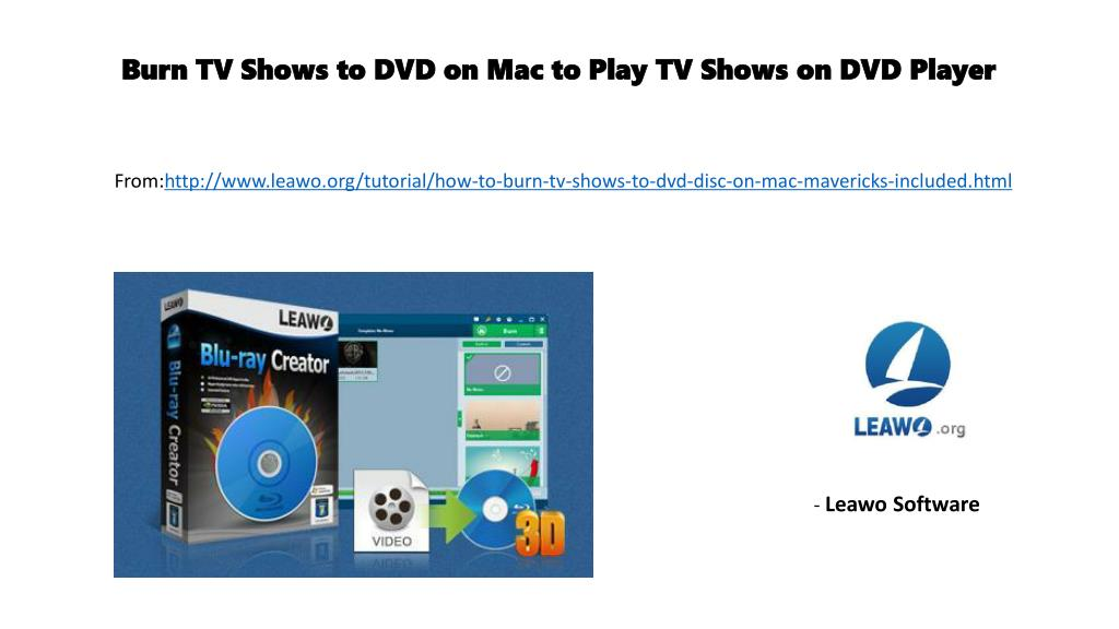 PPT - Burn tv shows to dvd on mac to play tv shows on dvd player