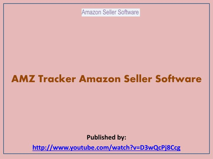 Amz tracker amazon seller software published by http www youtube com watch v d3wqcpj8ccg