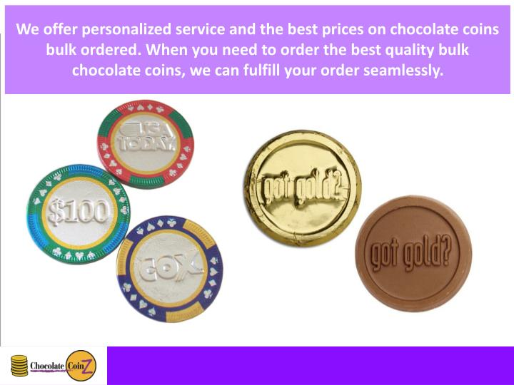 We offer personalized service and the best prices on chocolate coins