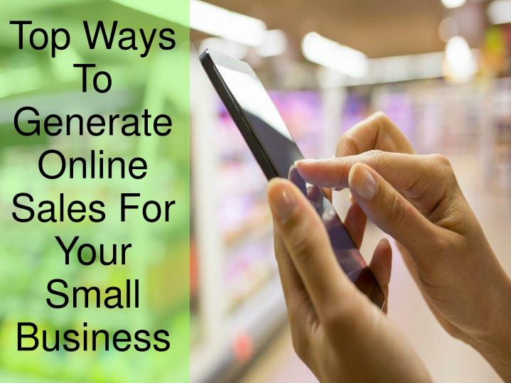 Top Ways To Generate Online Sales For Your Small Business