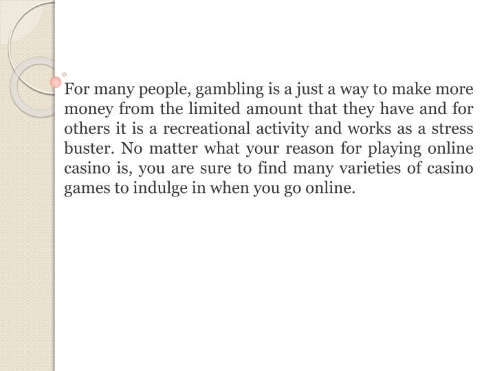 For many people, gambling is a just a way to make more money from the limited amount that they have ...