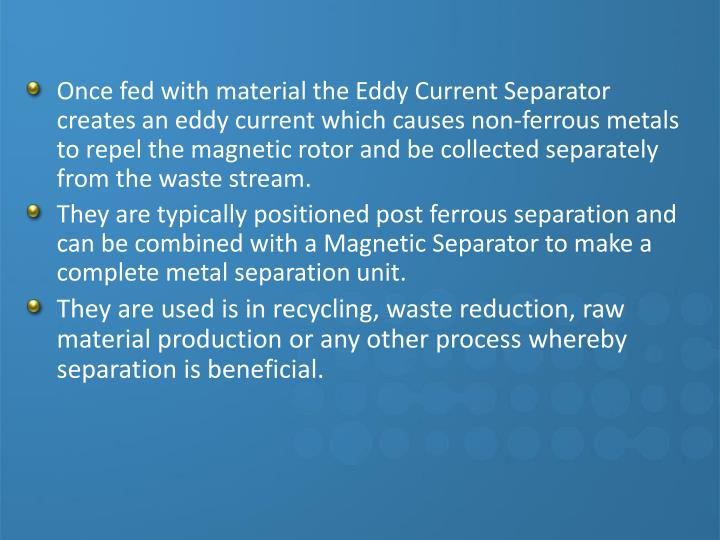 Once fed with material the Eddy Current Separator