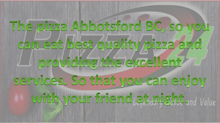 The pizza Abbotsford BC, so you can eat best quality pizza and providing the excellent services. So ...