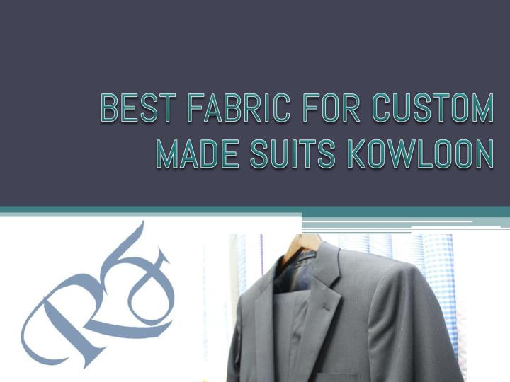 best fabric for custom made suits kowloon n.