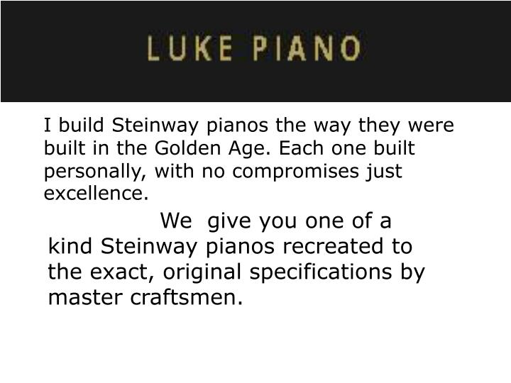 I build Steinway pianos the way they were built
